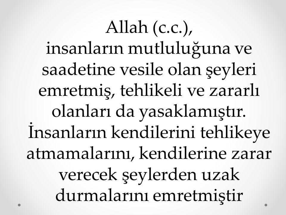 Allah (c.c.), insanların mutluluğuna ve saadetine vesile olan şeyleri emretmiş, tehlikeli ve zararlı olanları da yasaklamıştır. İnsanların kendilerini