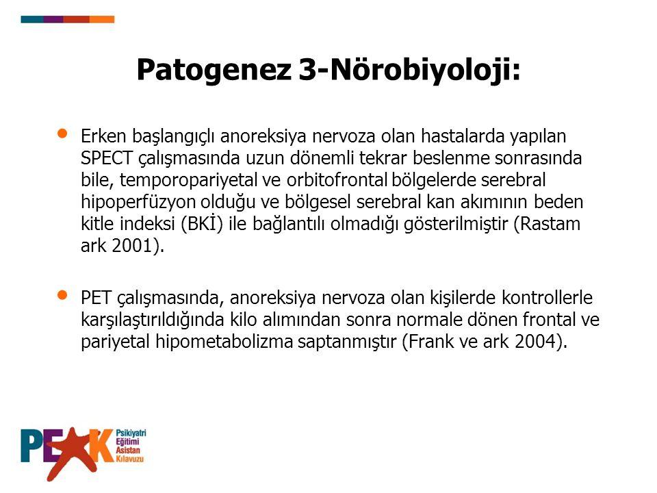 Patogenez 3-Nörobiyoloji: Erken başlangıçlı anoreksiya nervoza olan hastalarda yapılan SPECT çalışmasında uzun dönemli tekrar beslenme sonrasında bile
