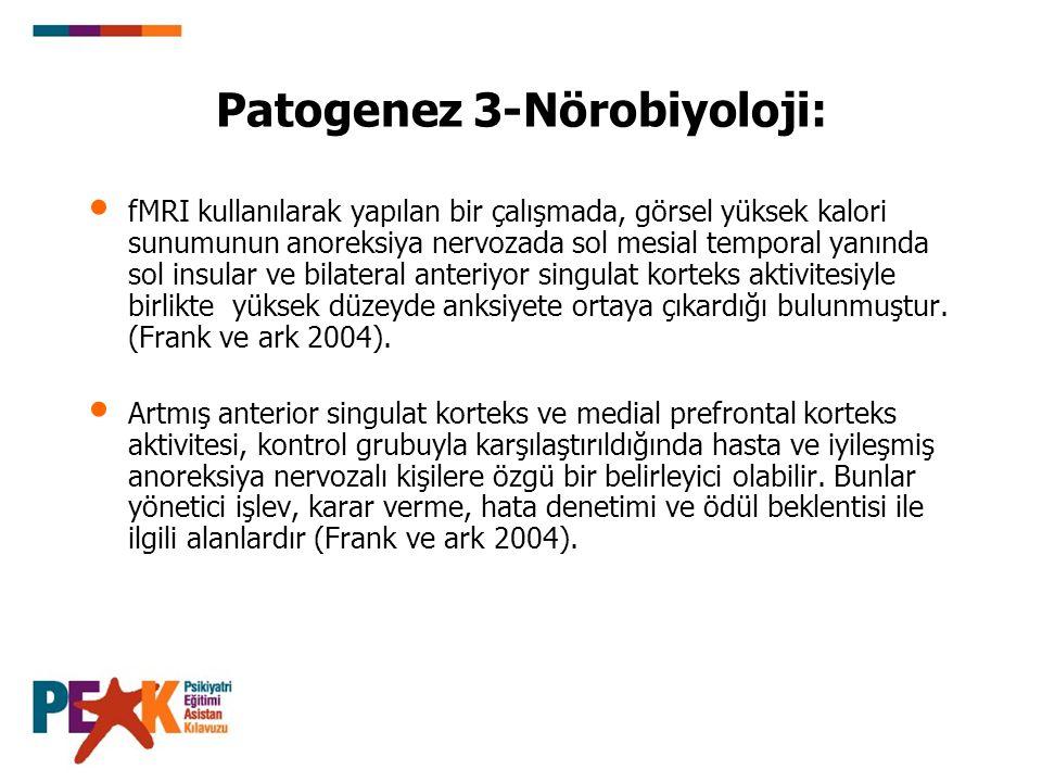 Patogenez 3-Nörobiyoloji: fMRI kullanılarak yapılan bir çalışmada, görsel yüksek kalori sunumunun anoreksiya nervozada sol mesial temporal yanında sol