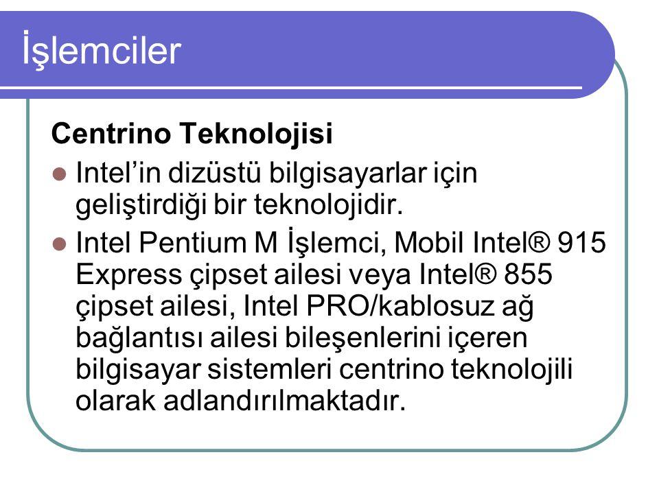 İşlemciler Centrino Teknolojisi Intel'in dizüstü bilgisayarlar için geliştirdiği bir teknolojidir.