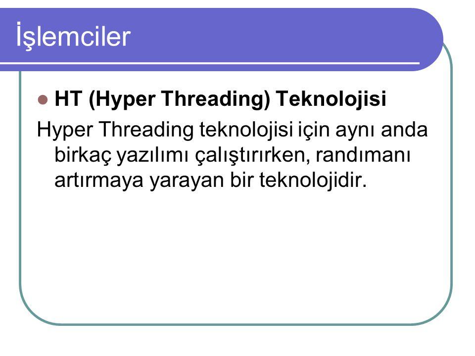 İşlemciler HT (Hyper Threading) Teknolojisi Hyper Threading teknolojisi için aynı anda birkaç yazılımı çalıştırırken, randımanı artırmaya yarayan bir teknolojidir.