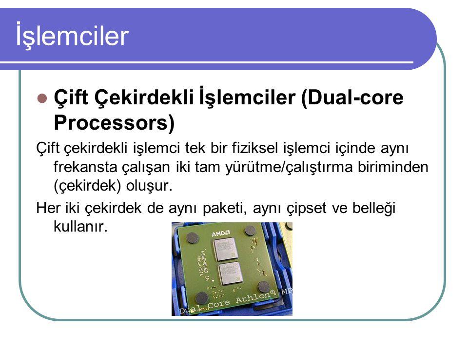 İşlemciler Çift Çekirdekli İşlemciler (Dual-core Processors) Çift çekirdekli işlemci tek bir fiziksel işlemci içinde aynı frekansta çalışan iki tam yürütme/çalıştırma biriminden (çekirdek) oluşur.