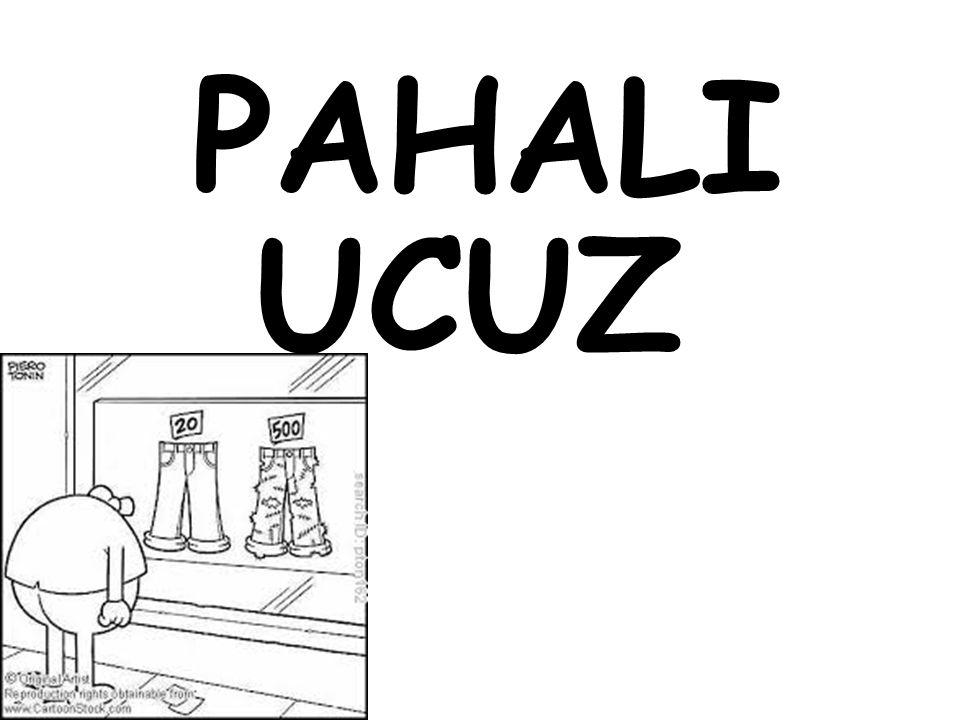 PAHALI UCUZ