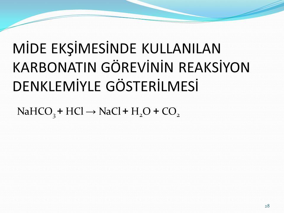 MİDE EKŞİMESİNDE KULLANILAN KARBONATIN GÖREVİNİN REAKSİYON DENKLEMİYLE GÖSTERİLMESİ NaHCO 3 + HCl → NaCl + H 2 O + CO 2 28