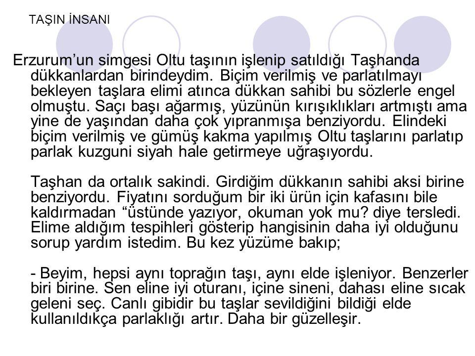TAŞIN İNSANI Erzurum'un simgesi Oltu taşının işlenip satıldığı Taşhanda dükkanlardan birindeydim.