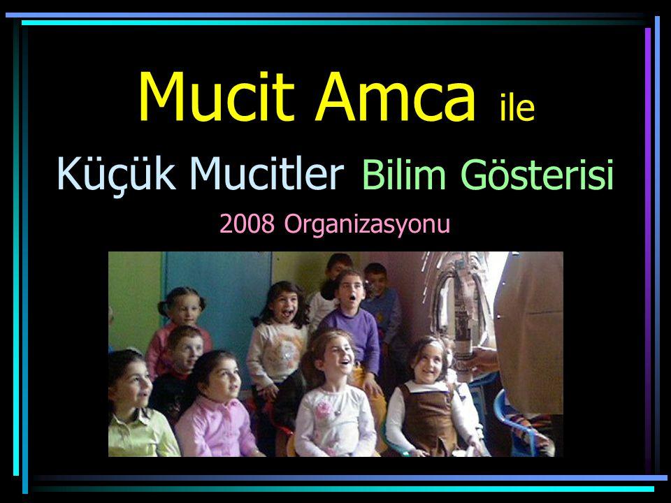 Mucit Amca ile Küçük Mucitler Bilim Gösterisi 2008 Organizasyonu
