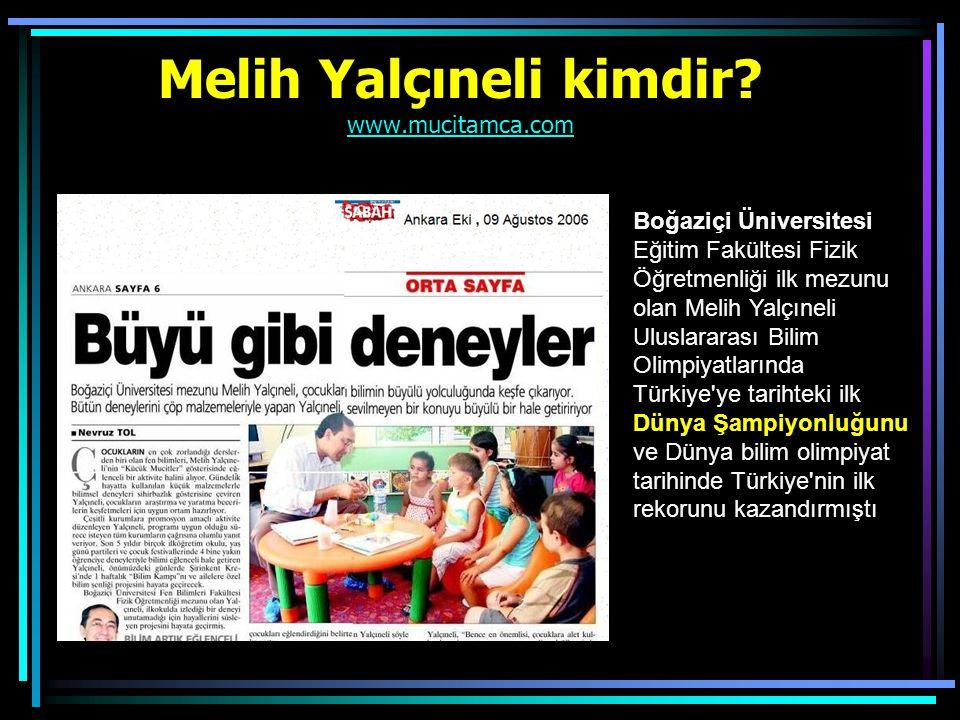 Melih Yalçıneli kimdir? www.mucitamca.com www.mucitamca.com Boğaziçi Üniversitesi Eğitim Fakültesi Fizik Öğretmenliği ilk mezunu olan Melih Yalçıneli
