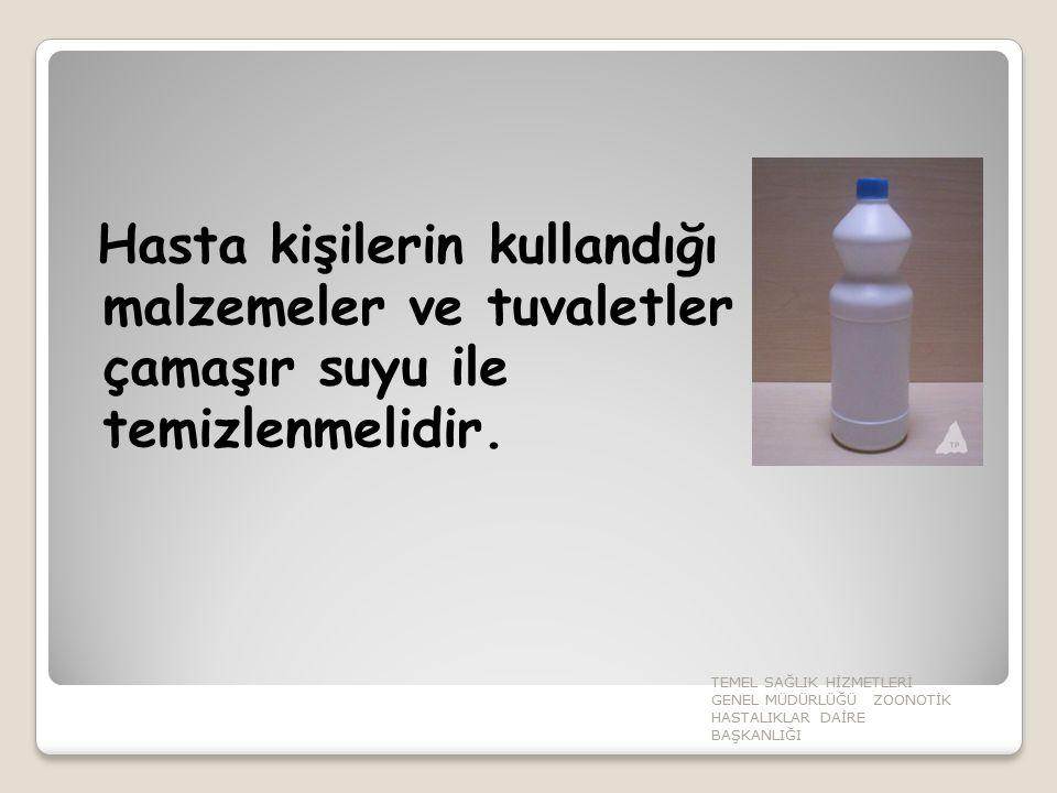 Hasta kişilerin kullandığı malzemeler ve tuvaletler çamaşır suyu ile temizlenmelidir.