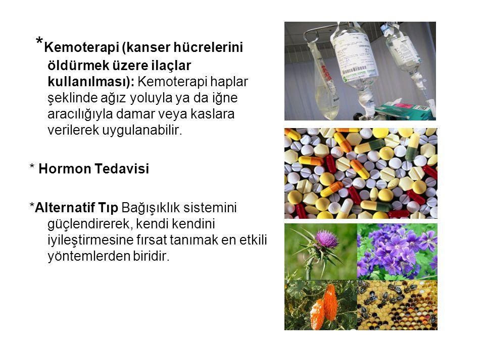 * Kemoterapi (kanser hücrelerini öldürmek üzere ilaçlar kullanılması): Kemoterapi haplar şeklinde ağız yoluyla ya da iğne aracılığıyla damar veya kasl