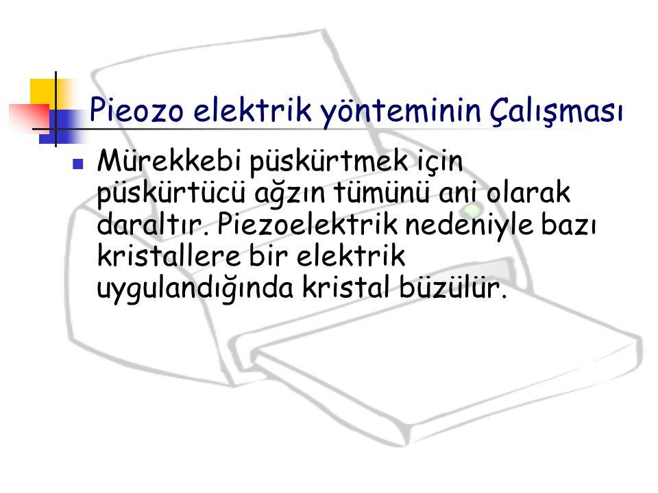 Pieozo elektrik yönteminin Çalışması Mürekkebi püskürtmek için püskürtücü ağzın tümünü ani olarak daraltır. Piezoelektrik nedeniyle bazı kristallere b