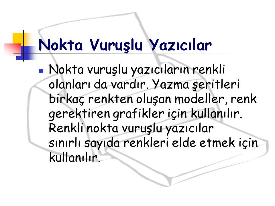 Baskı Maliyetleri En ucuz olanlar Nokta vuruşlu yazıcılardır.