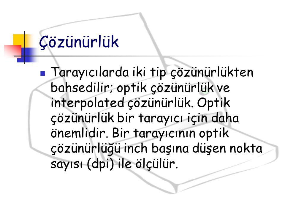 Çözünürlük Tarayıcılarda iki tip çözünürlükten bahsedilir; optik çözünürlük ve interpolated çözünürlük. Optik çözünürlük bir tarayıcı için daha önemli