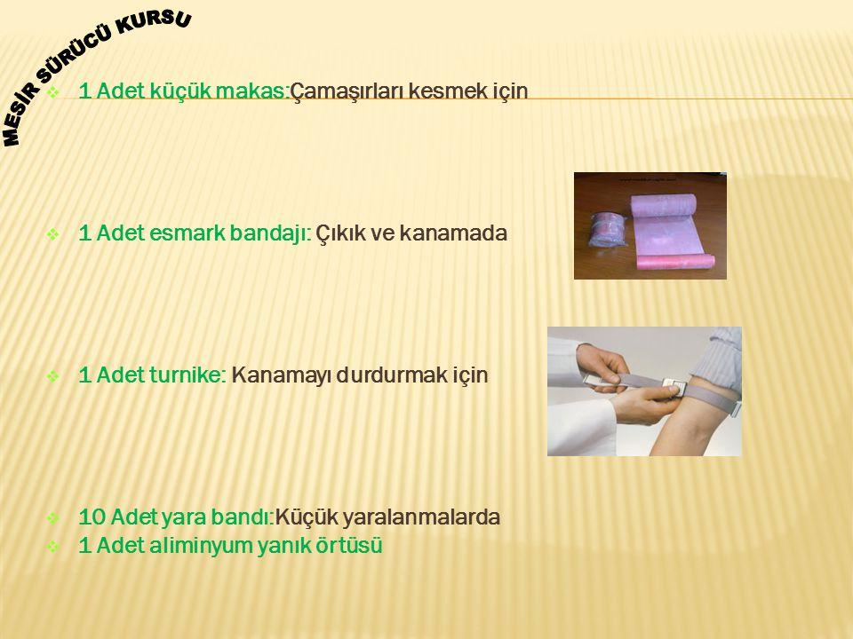  1 Adet küçük makas:Çamaşırları kesmek için  1 Adet esmark bandajı: Çıkık ve kanamada  1 Adet turnike: Kanamayı durdurmak için  10 Adet yara bandı