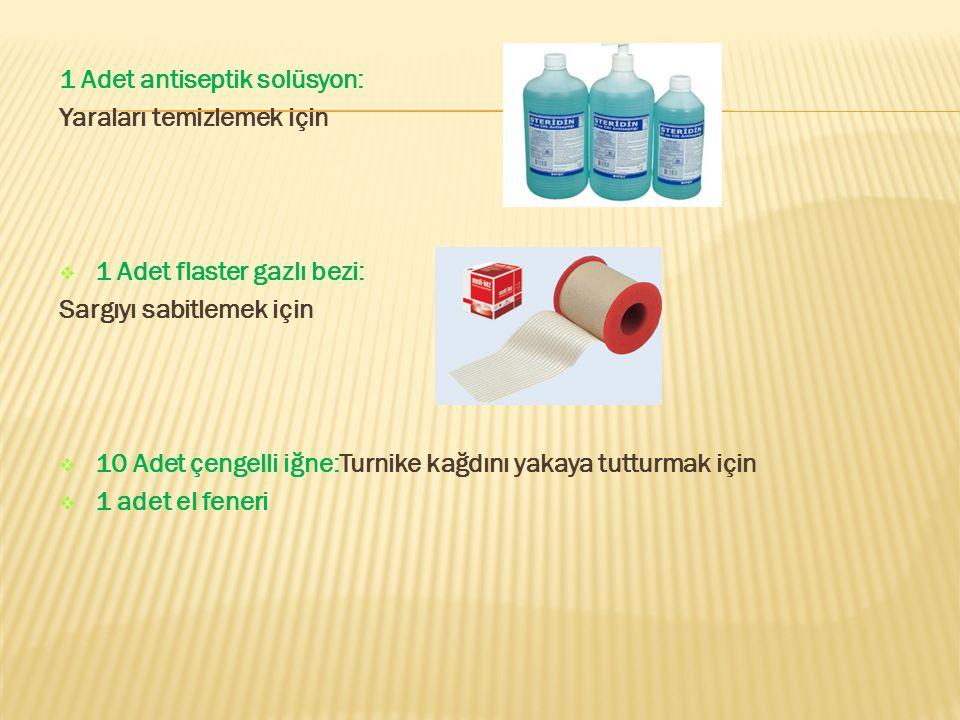 1 Adet antiseptik solüsyon: Yaraları temizlemek için  1 Adet flaster gazlı bezi: Sargıyı sabitlemek için  10 Adet çengelli iğne:Turnike kağdını yaka