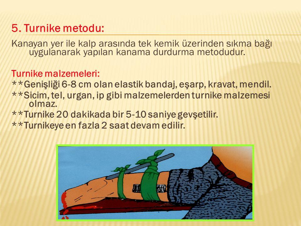 5. Turnike metodu: Kanayan yer ile kalp arasında tek kemik üzerinden sıkma bağı uygulanarak yapılan kanama durdurma metodudur. Turnike malzemeleri: **