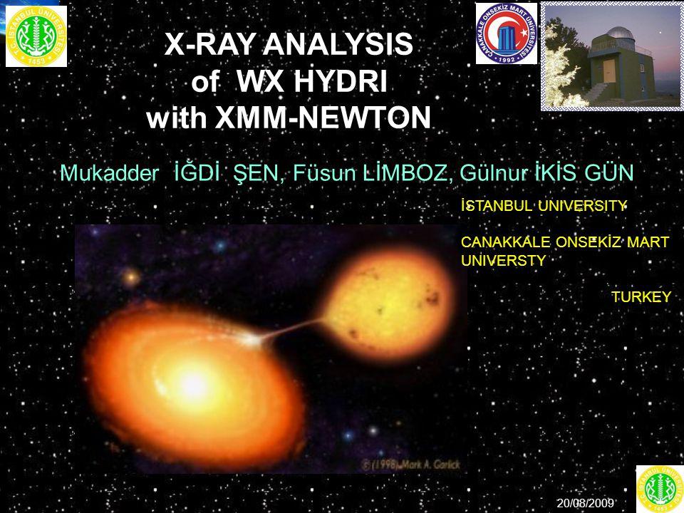 X-RAY ANALYSIS of WX HYDRI with XMM-NEWTON Mukadder İĞDİ ŞEN, Füsun LİMBOZ, Gülnur İKİS GÜN 20/08/2009 1 İSTANBUL UNIVERSITY CANAKKALE ONSEKİZ MART UNIVERSTY TURKEY
