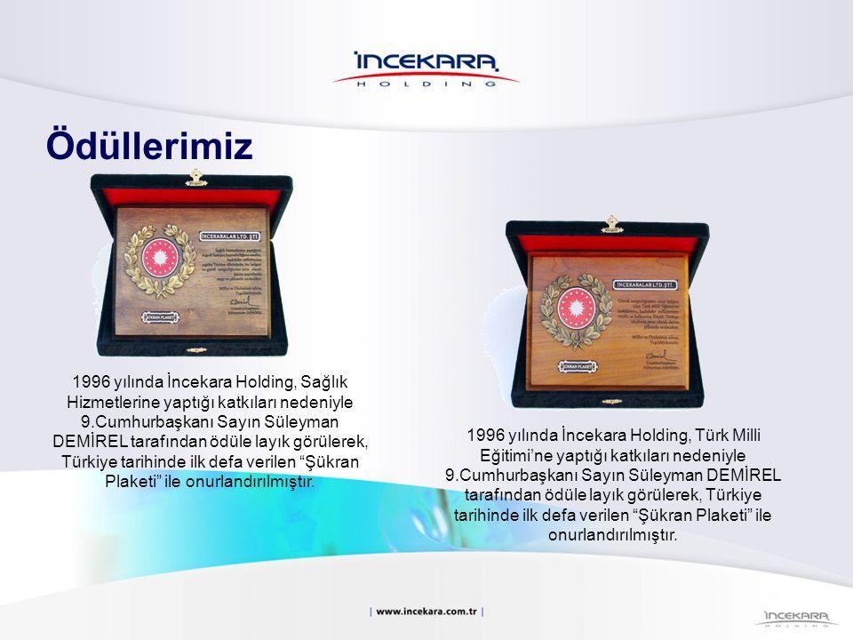 1996 yılında İncekara Holding, Türk Milli Eğitimi'ne yaptığı katkıları nedeniyle 9.Cumhurbaşkanı Sayın Süleyman DEMİREL tarafından ödüle layık görüler