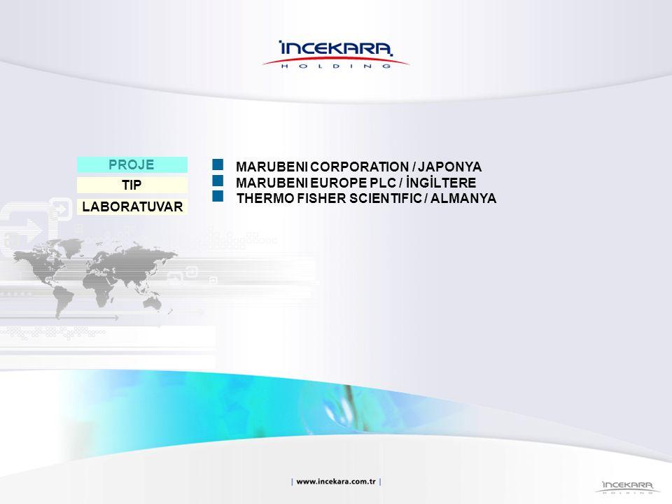PROJE MARUBENI CORPORATION / JAPONYA MARUBENI EUROPE PLC / İNGİLTERE THERMO FISHER SCIENTIFIC / ALMANYA LABORATUVAR TIP