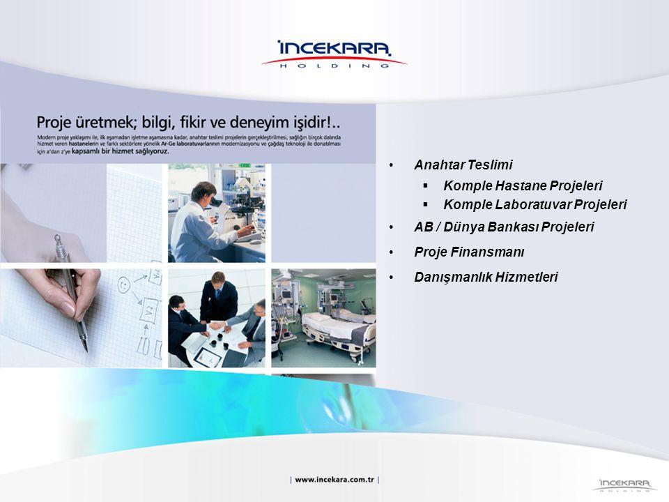 Anahtar Teslimi  Komple Hastane Projeleri  Komple Laboratuvar Projeleri AB / Dünya Bankası Projeleri Proje Finansmanı Danışmanlık Hizmetleri