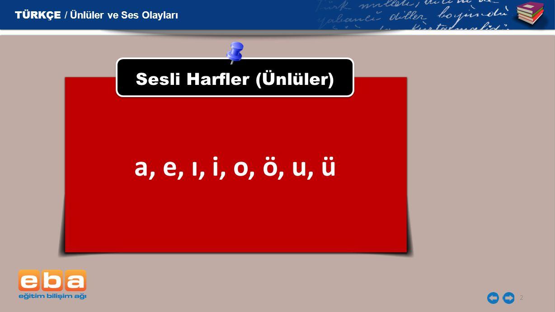 2 Sesli Harfler (Ünlüler) a, e, ı, i, o, ö, u, ü TÜRKÇE / Ünlüler ve Ses Olayları