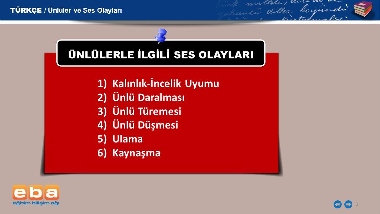 4 Kalınlık - İncelik Uyumu Kalınlık-incelik uyumuna göre Türkçe sözcüklerde ünlülerin ya tamamı kalın ya da tamamı ince olmalıdır.