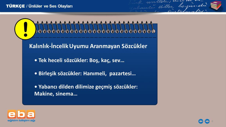7 Zaman içinde değişen bazı Türkçe sözcükler: Alma/elma, kardaş/kardeş… -yor, -ken, -ki, -leyin, -imtrak, -imsi, -daş, -gil ekleri alan bazı sözcükler: Geliyor, koşarken… TÜRKÇE / Ünlüler ve Ses Olayları Kalınlık-İncelik Uyumuna Uymayan Sözcükler