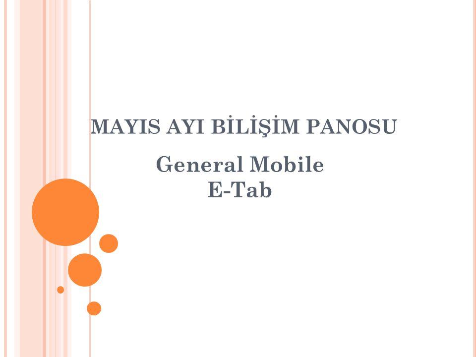 MAYIS AYI BİLİŞİM PANOSU General Mobile E-Tab