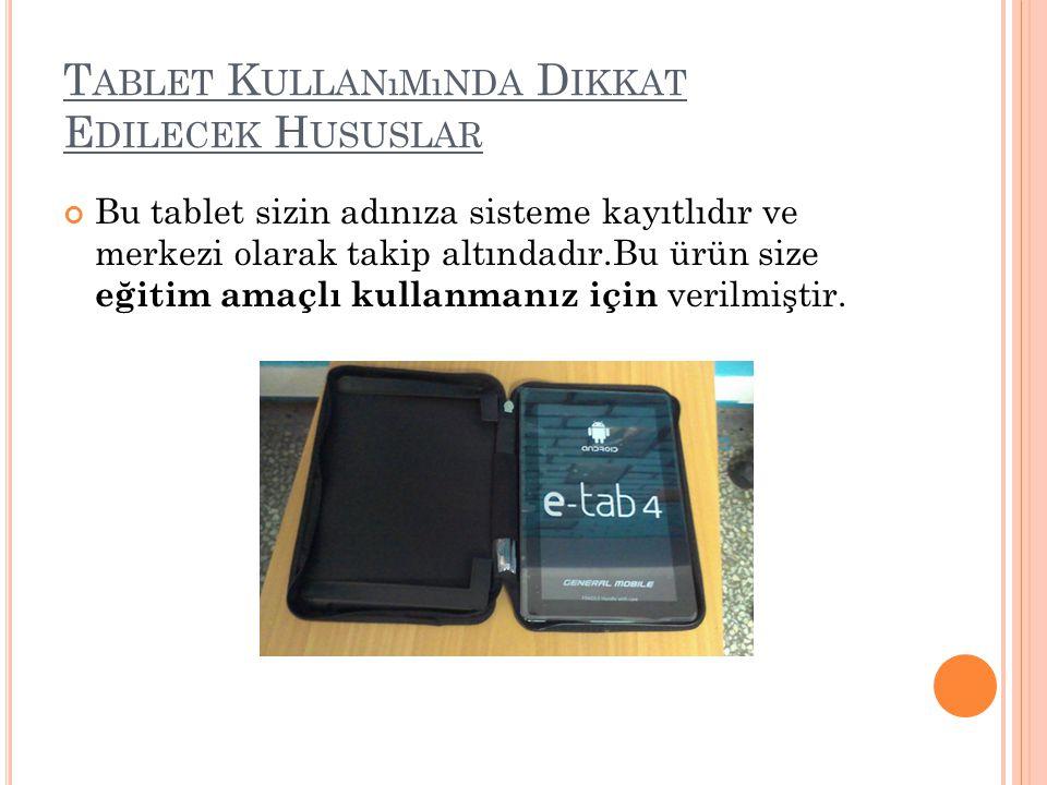 T ABLET K ULLANıMıNDA D IKKAT E DILECEK H USUSLAR Bu tablet sizin adınıza sisteme kayıtlıdır ve merkezi olarak takip altındadır.Bu ürün size eğitim am
