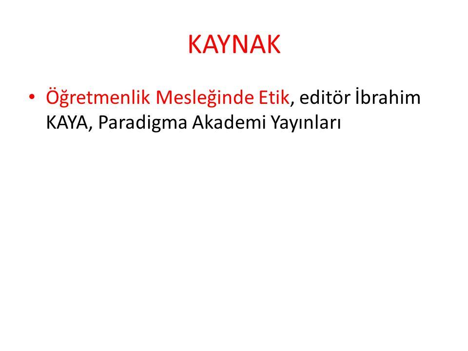 KAYNAK Öğretmenlik Mesleğinde Etik, editör İbrahim KAYA, Paradigma Akademi Yayınları