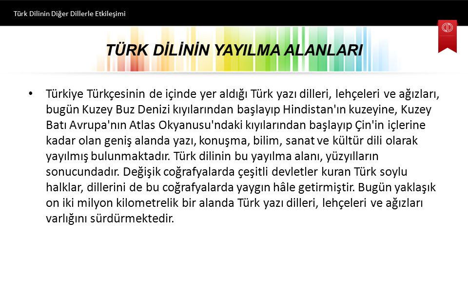 TÜRK DİLİNİN YAYILMA ALANLARI Türkiye Türkçesinin de içinde yer aldığı Türk yazı dilleri, lehçeleri ve ağızları, bugün Kuzey Buz Denizi kıyılarından