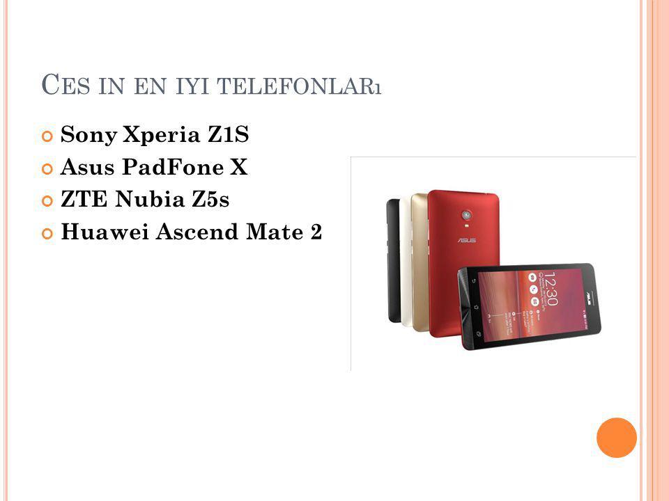 C ES IN EN IYI TELEFONLARı Sony Xperia Z1S Asus PadFone X ZTE Nubia Z5s Huawei Ascend Mate 2