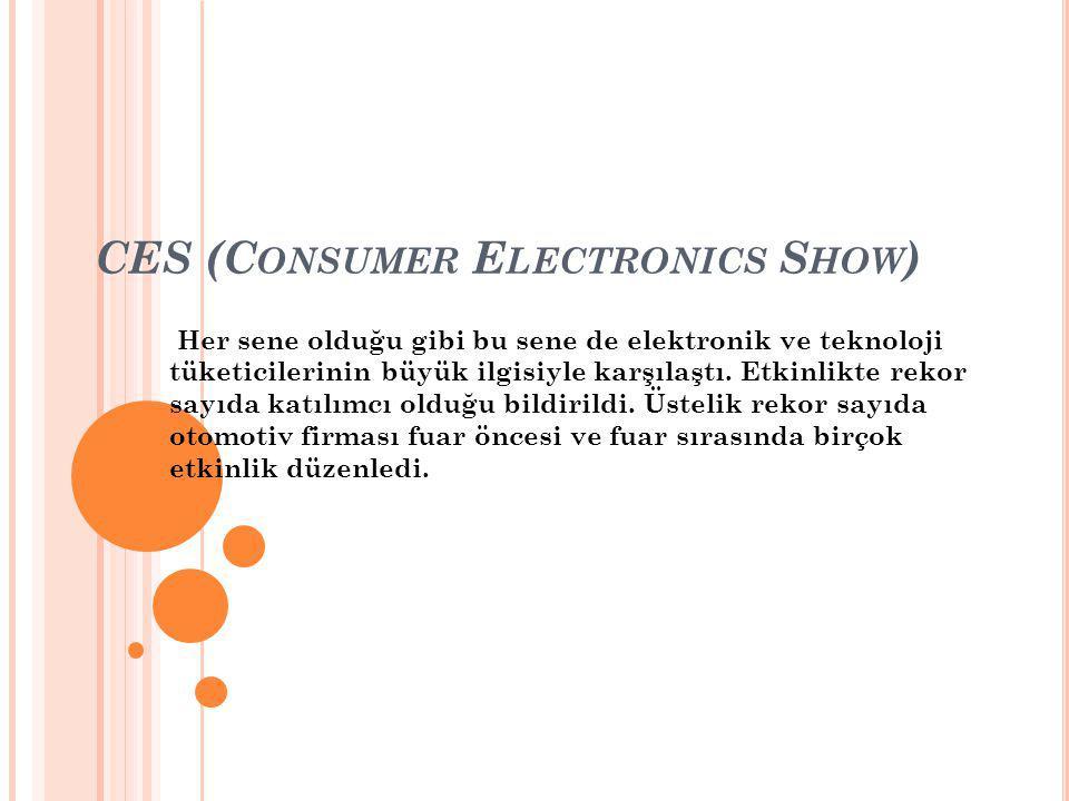 CES (C ONSUMER E LECTRONICS S HOW ) Her sene olduğu gibi bu sene de elektronik ve teknoloji tüketicilerinin büyük ilgisiyle karşılaştı. Etkinlikte rek