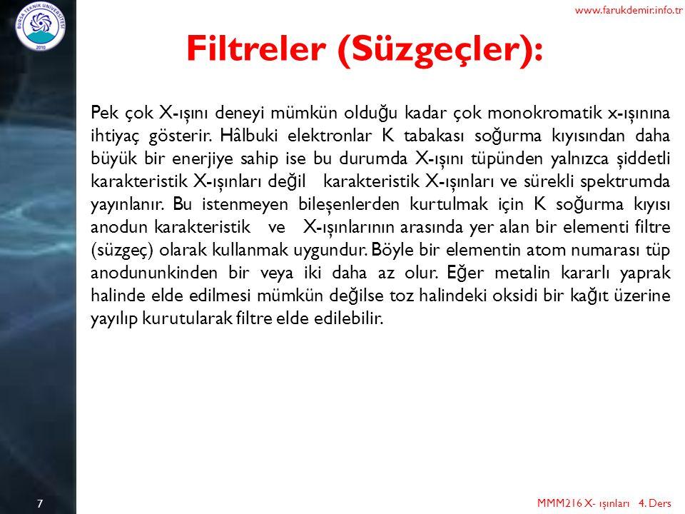 7 MMM216 X- ışınları 4. Ders www.farukdemir.info.tr Filtreler (Süzgeçler): Pek çok X-ışını deneyi mümkün oldu ğ u kadar çok monokromatik x-ışınına iht