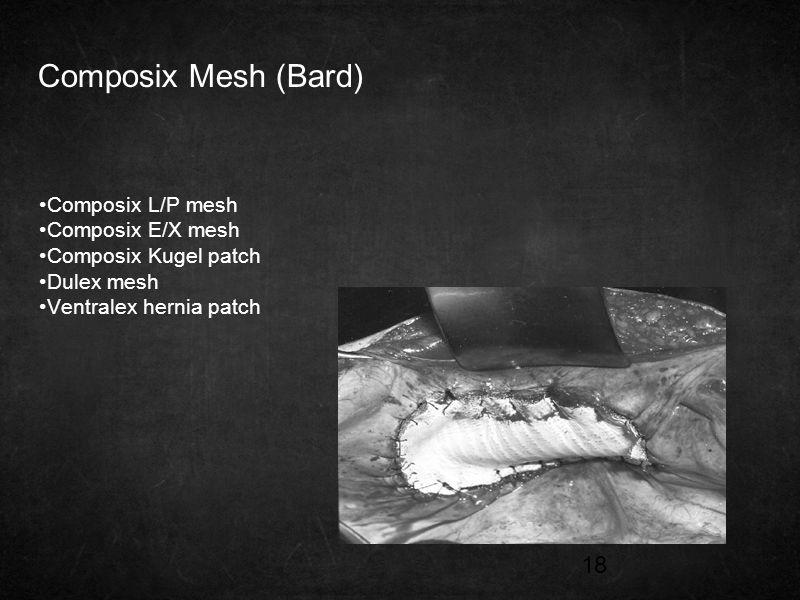 18 Composix Mesh (Bard) Composix L/P mesh Composix E/X mesh Composix Kugel patch Dulex mesh Ventralex hernia patch