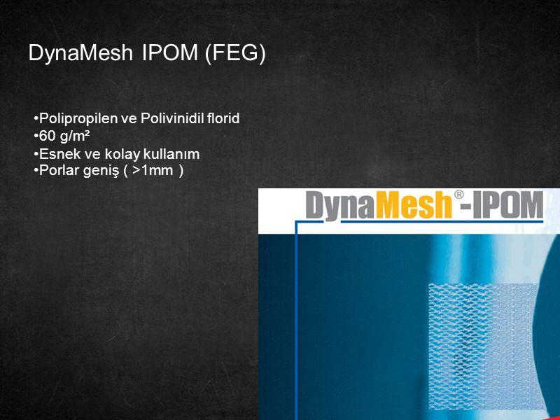 25 DynaMesh IPOM (FEG) Polipropilen ve Polivinidil florid 60 g/m² Esnek ve kolay kullanım Porlar geniş ( >1mm )