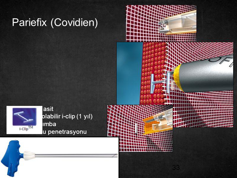 33 Pariefix (Covidien) Polilaktik asit Absorbe olabilir i-clip (1 yıl) 20 adet zımba 4mm doku penetrasyonu 10mm porttan uygulama! Güçlü fiksasyon