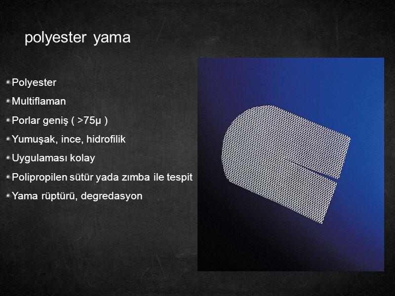 polyester yama Polyester Multiflaman Porlar geniş ( >75µ ) Yumuşak, ince, hidrofilik Uygulaması kolay Polipropilen sütür yada zımba ile tespit Yama rü
