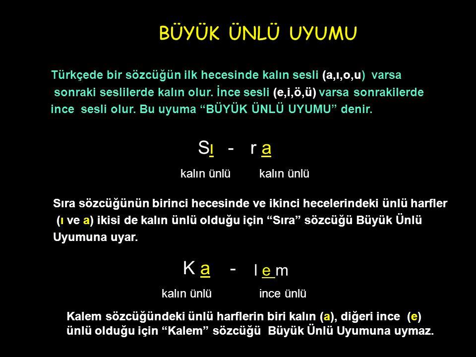 Türkçede bir sözcüğün ilk hecesinde kalın sesli (a,ı,o,u) varsa sonraki seslilerde kalın olur. İnce sesli (e,i,ö,ü) varsa sonrakilerde ince sesli olur