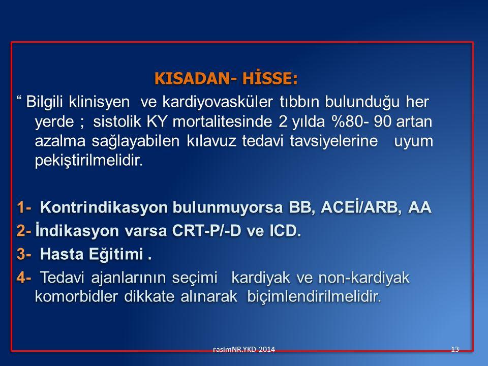 KISADAN- HİSSE: KISADAN- HİSSE: Bilgili klinisyen ve kardiyovasküler tıbbın bulunduğu her yerde ; sistolik KY mortalitesinde 2 yılda %80- 90 artan azalma sağlayabilen kılavuz tedavi tavsiyelerine uyum pekiştirilmelidir.