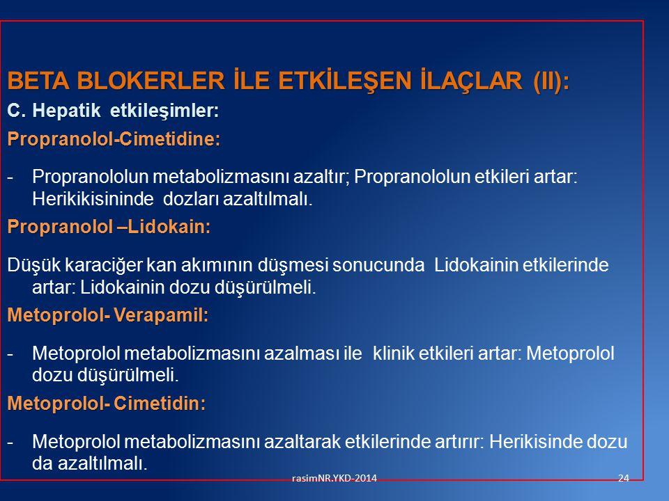 BETA BLOKERLER İLE ETKİLEŞEN İLAÇLAR (II): C.Hepatik etkileşimler: Propranolol-Cimetidine: -Propranololun metabolizmasını azaltır; Propranololun etkileri artar: Herikikisininde dozları azaltılmalı.