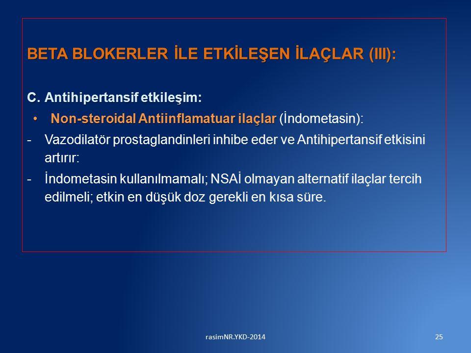 BETA BLOKERLER İLE ETKİLEŞEN İLAÇLAR (III): C.Antihipertansif etkileşim: C.Antihipertansif etkileşim: Non-steroidal Antiinflamatuar ilaçlarNon-steroidal Antiinflamatuar ilaçlar (İndometasin): -Vazodilatör prostaglandinleri inhibe eder ve Antihipertansif etkisini artırır: -İndometasin kullanılmamalı; NSAİ olmayan alternatif ilaçlar tercih edilmeli; etkin en düşük doz gerekli en kısa süre.