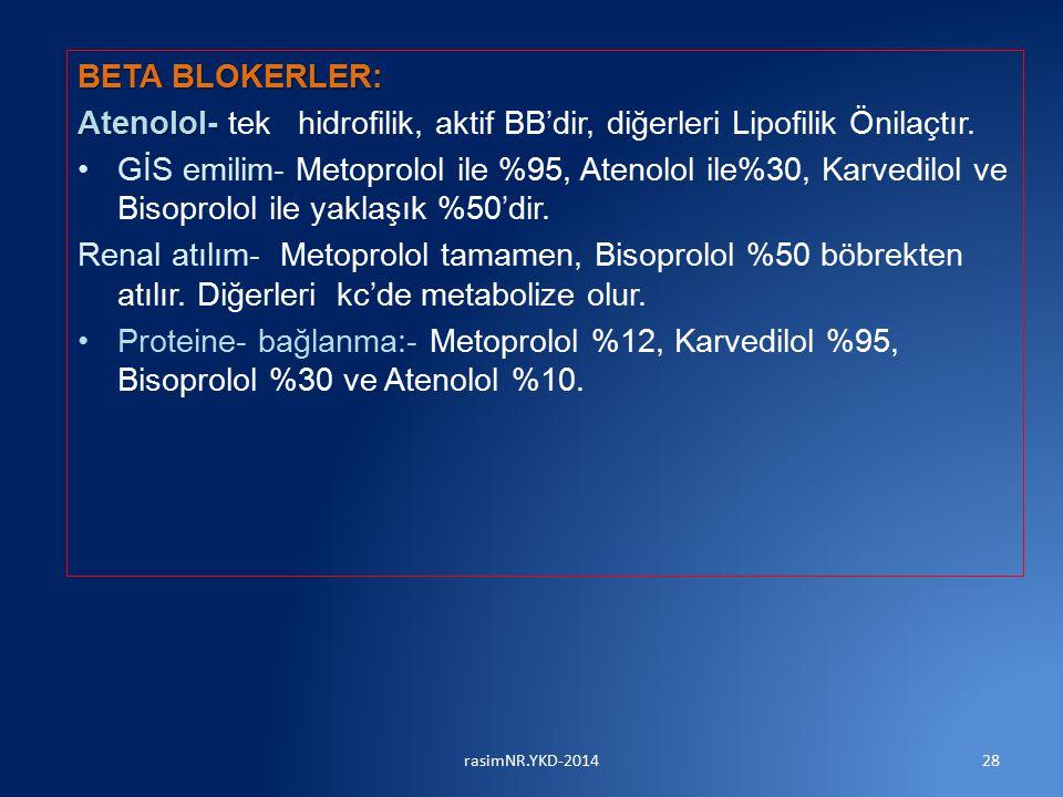 BETA BLOKERLER: Atenolol- Atenolol- tek hidrofilik, aktif BB'dir, diğerleri Lipofilik Önilaçtır. GİS emilim- Metoprolol ile %95, Atenolol ile%30, Karv