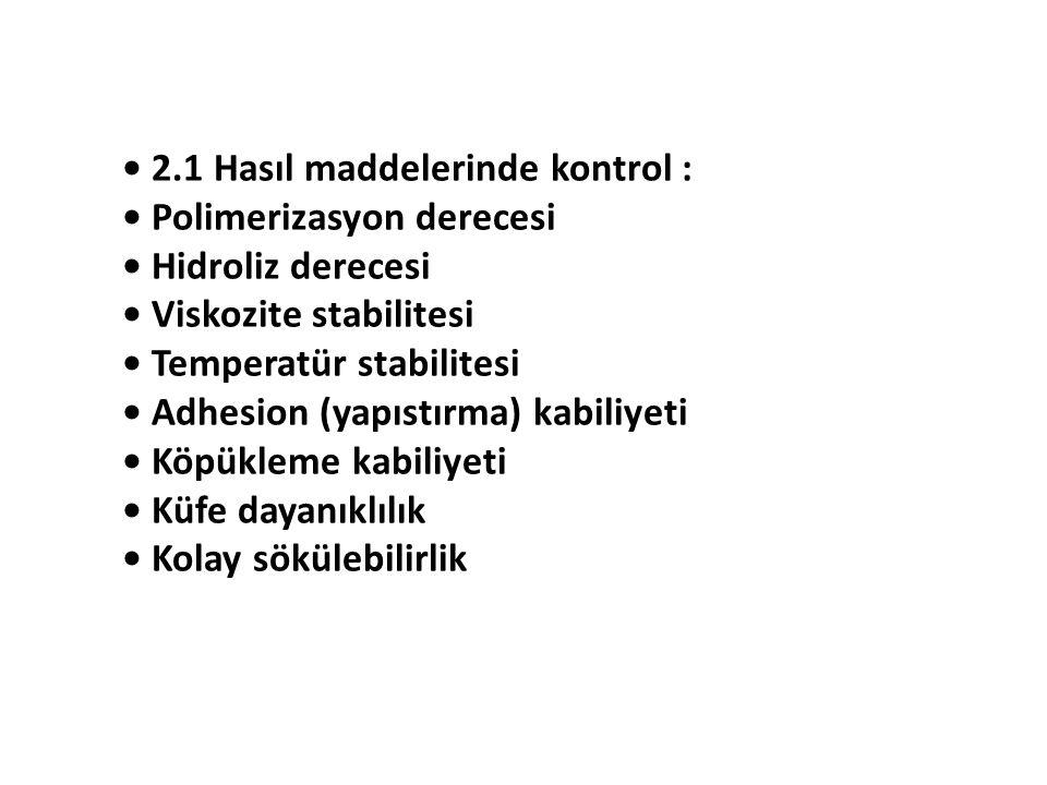 2.1 Hasıl maddelerinde kontrol : Polimerizasyon derecesi Hidroliz derecesi Viskozite stabilitesi Temperatür stabilitesi Adhesion (yapıstırma) kabiliye