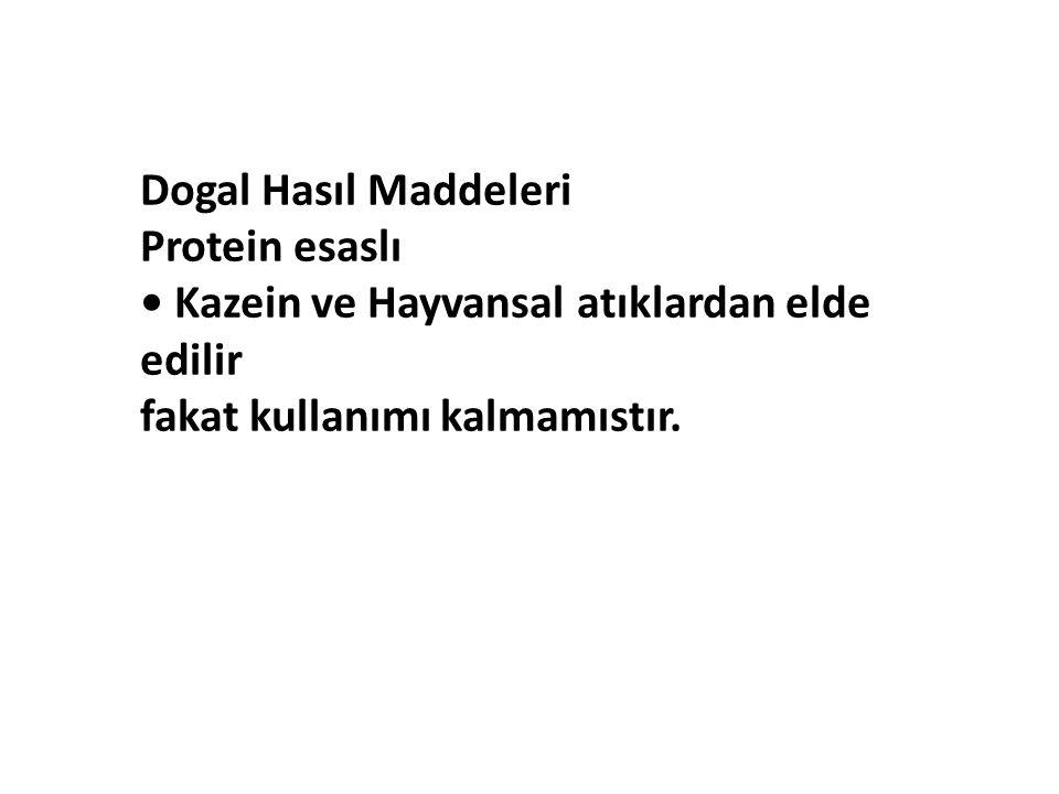 Dogal Hasıl Maddeleri Protein esaslı Kazein ve Hayvansal atıklardan elde edilir fakat kullanımı kalmamıstır.
