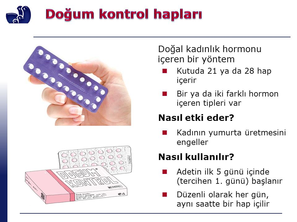 Doğal kadınlık hormonu içeren bir yöntem Kutuda 21 ya da 28 hap içerir Bir ya da iki farklı hormon içeren tipleri var Nasıl etki eder? Kadının yumurta