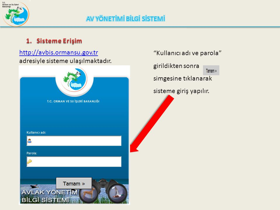 """http://avbis.ormansu.gov.tr http://avbis.ormansu.gov.tr adresiyle sisteme ulaşılmaktadır. """"Kullanıcı adı ve parola"""" girildikten sonra simgesine tıklan"""