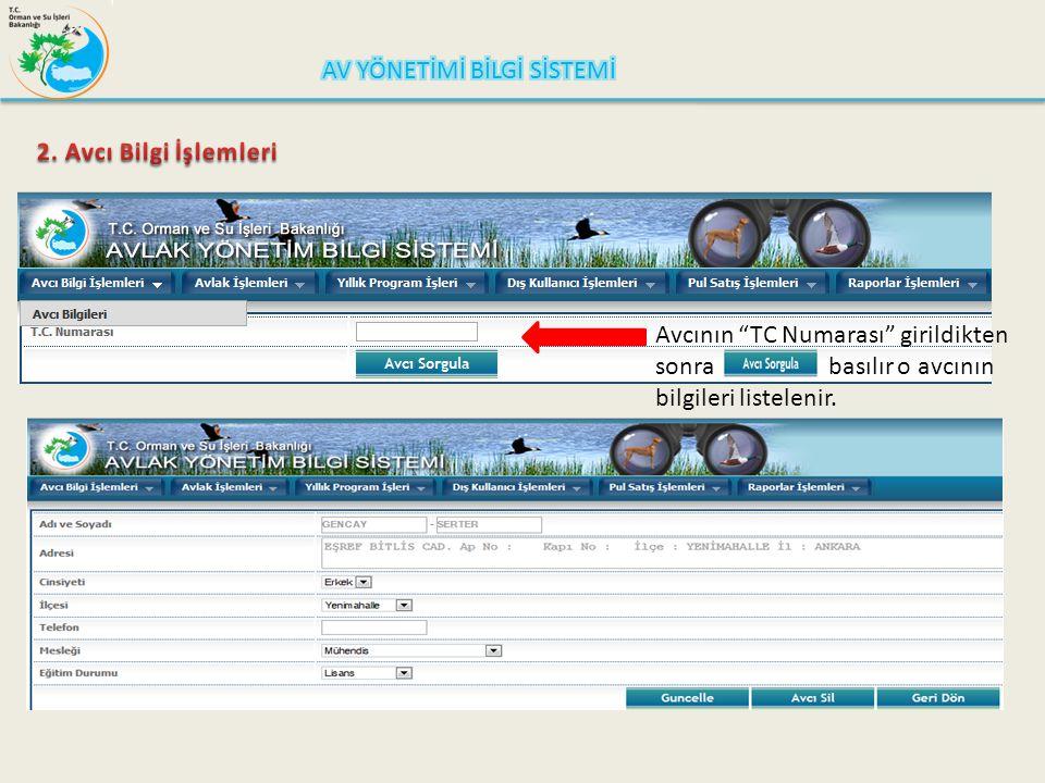 """Avcının """"TC Numarası"""" girildikten sonra basılır o avcının bilgileri listelenir."""