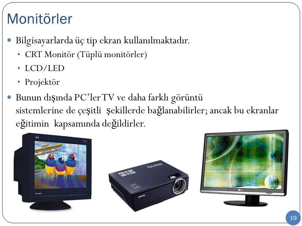 19 Bilgisayarlarda üç tip ekran kullanılmaktadır. CRT Monitör (Tüplü monitörler) LCD/LED Projektör Bunun dı ş ında PC'ler TV ve daha farklı görüntü si