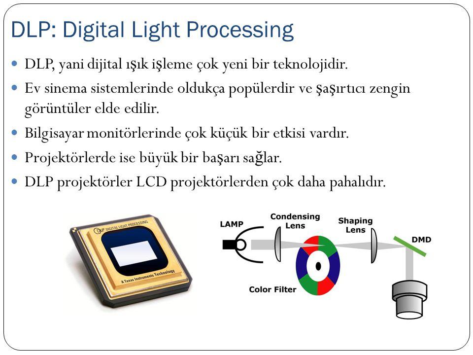DLP, yani dijital ı ş ık i ş leme çok yeni bir teknolojidir. Ev sinema sistemlerinde oldukça popülerdir ve ş a ş ırtıcı zengin görüntüler elde edilir.