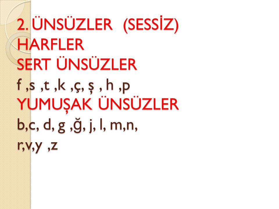 2. ÜNSÜZLER (SESS İ Z) HARFLER SERT ÜNSÜZLER f,s,t,k,ç, ş, h,p YUMUŞAK ÜNSÜZLER b,c, d, g, ğ, j, l, m,n, r,v,y,z